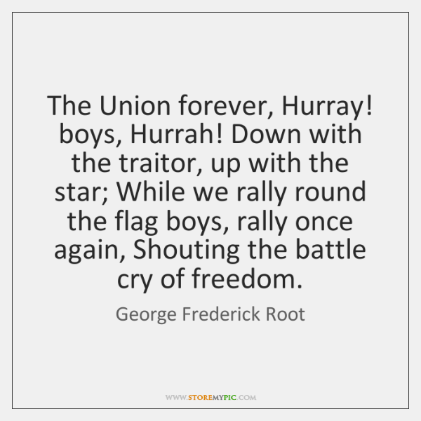 The Union forever, Hurray! boys, Hurrah! Down with the traitor, up with ...