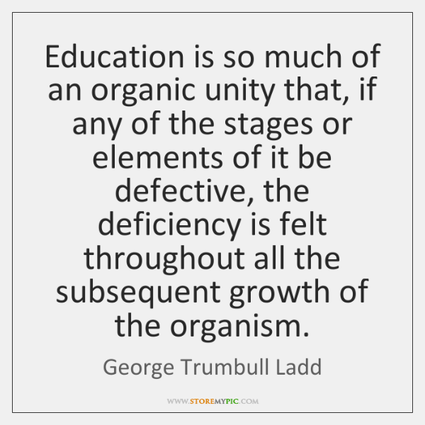 Education is so much of an organic unity that, if any of ...