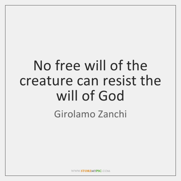 No free will of the creature can resist the will of God