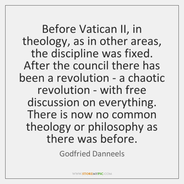 Before Vatican II, in theology, as in other areas, the discipline was ...
