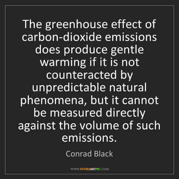 Conrad Black: The greenhouse effect of carbon-dioxide emissions does...