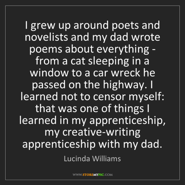 Lucinda Williams: I grew up around poets and novelists and my dad wrote...