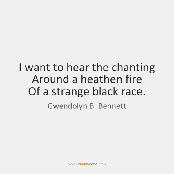I want to hear the chanting  Around a heathen fire  Of a ...