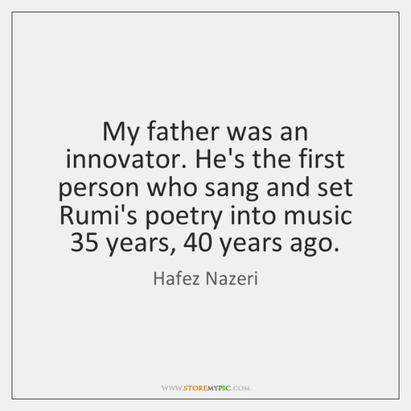 My father was an innovator. He's the first person who sang and ...