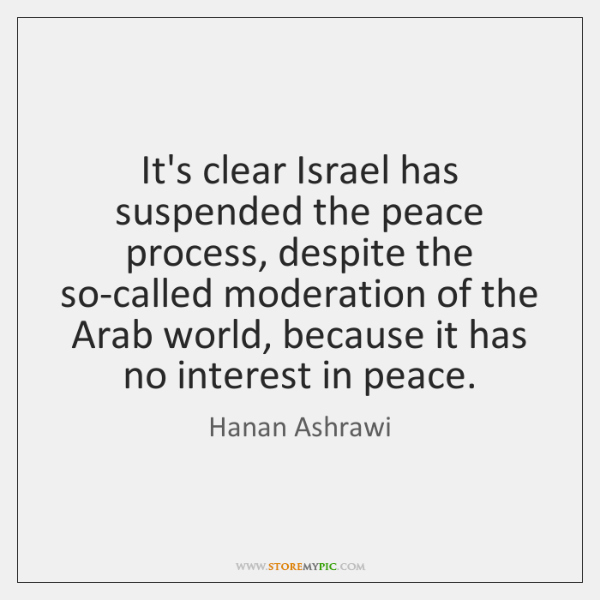 It's clear Israel has suspended the peace process, despite the so-called moderation ...