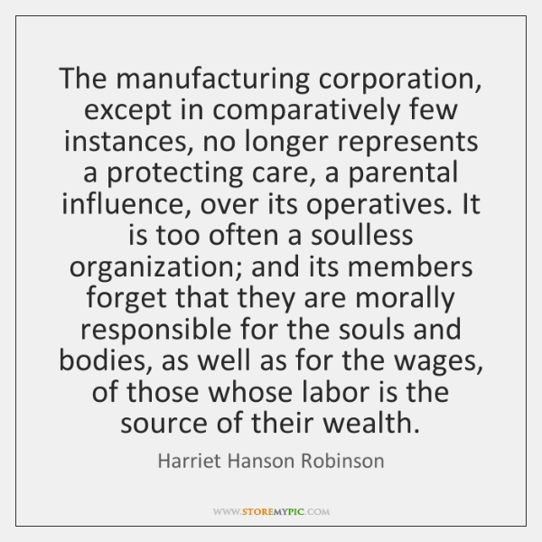 The manufacturing corporation, except in comparatively few instances, no longer represents a ...