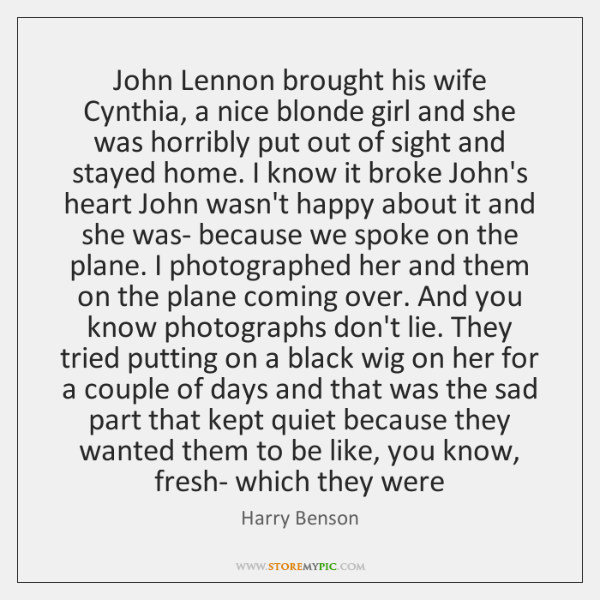 John Lennon brought his wife Cynthia, a nice blonde girl and she ...