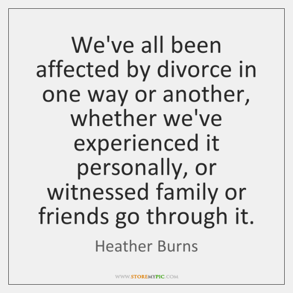We've all been affected by divorce in one way or another, whether ...