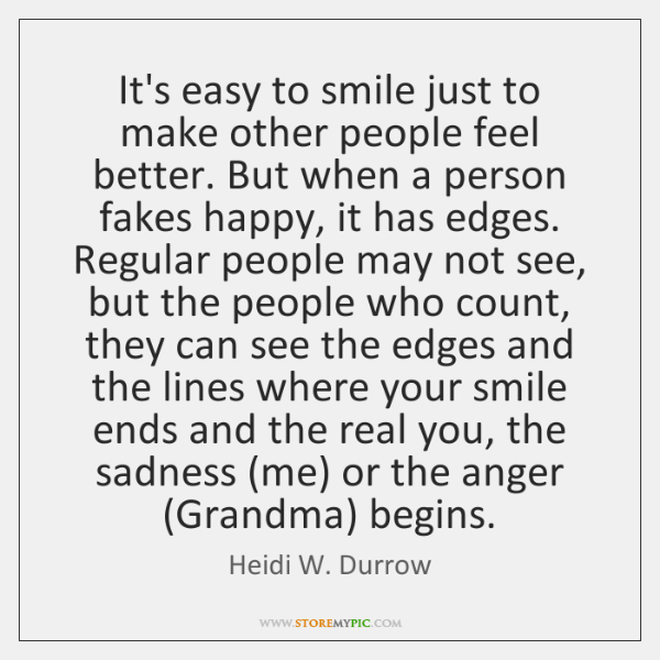 It's easy to smile just to make other people feel better. But ...