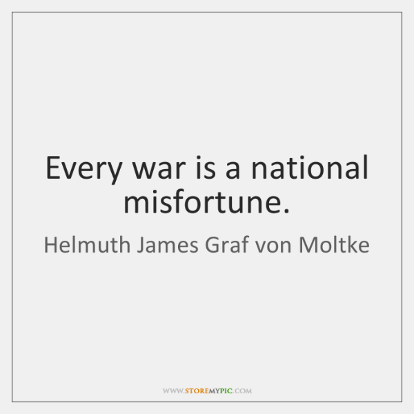 Every war is a national misfortune.