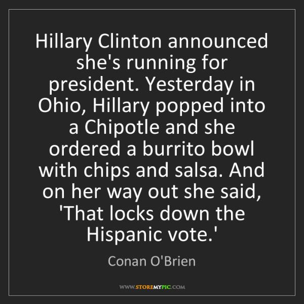 Conan O'Brien: Hillary Clinton announced she's running for president....
