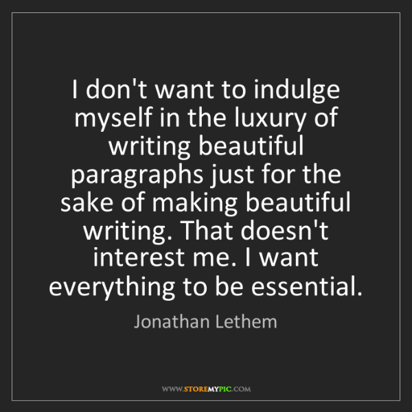 Jonathan Lethem: I don't want to indulge myself in the luxury of writing...