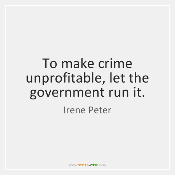 To make crime unprofitable, let the government run it.