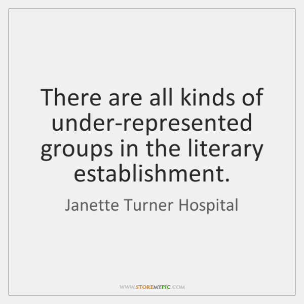 There are all kinds of under-represented groups in the literary establishment.