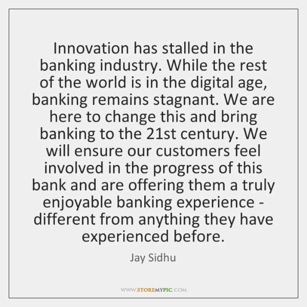 Innovation has stalled in the banking industry. While the rest of the ...