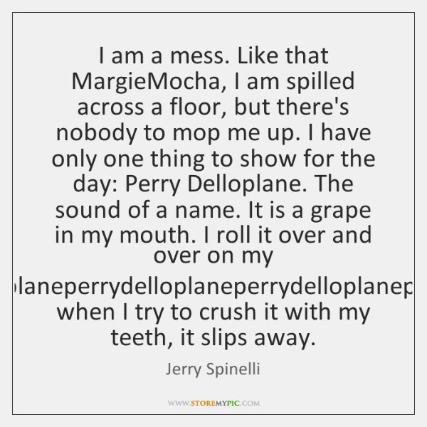 I Am A Mess Like That Margiemocha I Am Spilled Across A