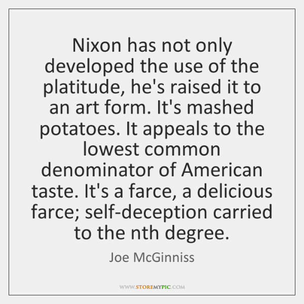 Nixon has not only developed the use of the platitude, he's raised ...