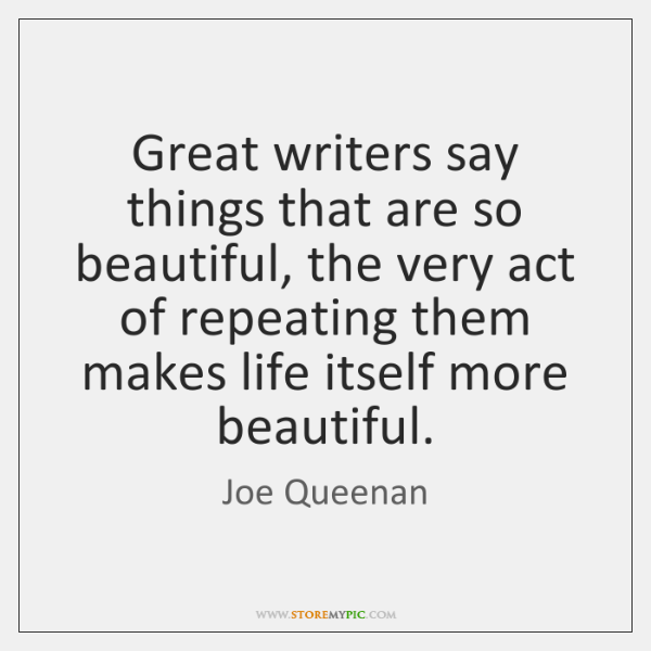 Great writers say things that are so beautiful, the very act of ...