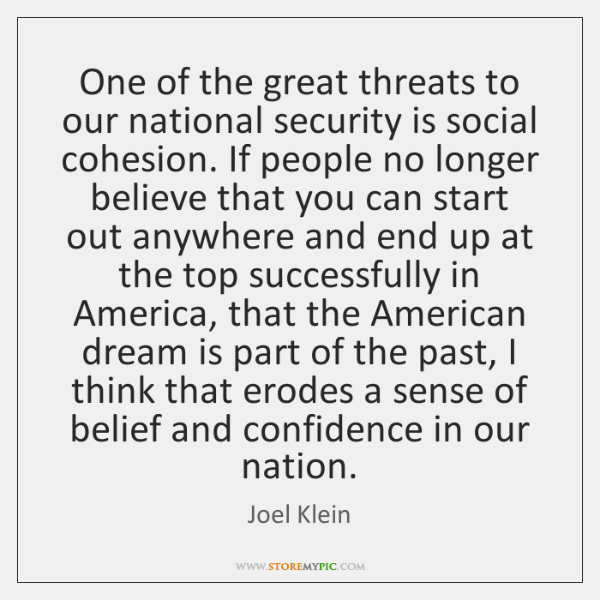One of the great threats to our national security is social cohesion. ...