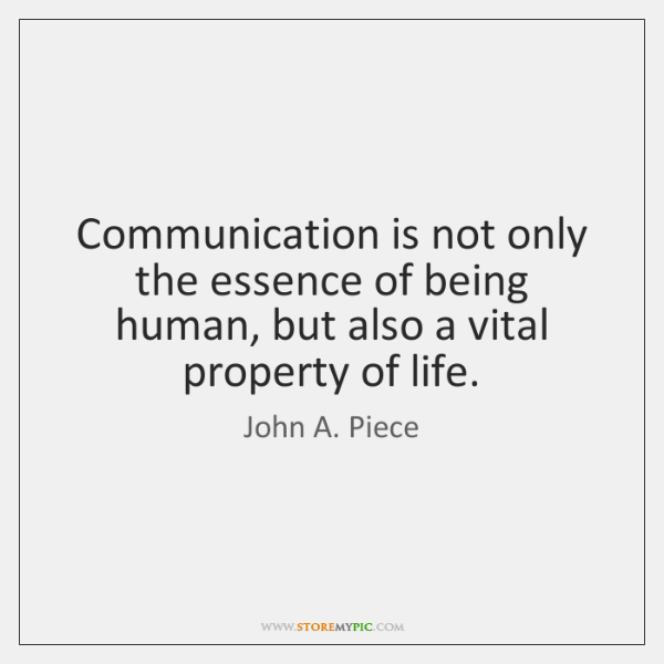 Communication is not only the essence of being human, but also a ...