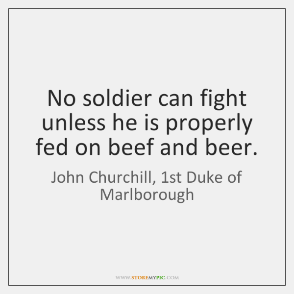 No soldier can fight unless he is properly fed on beef and ...