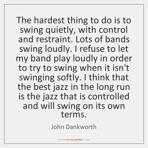The hardest thing to do is to swing quietly, with control and ...