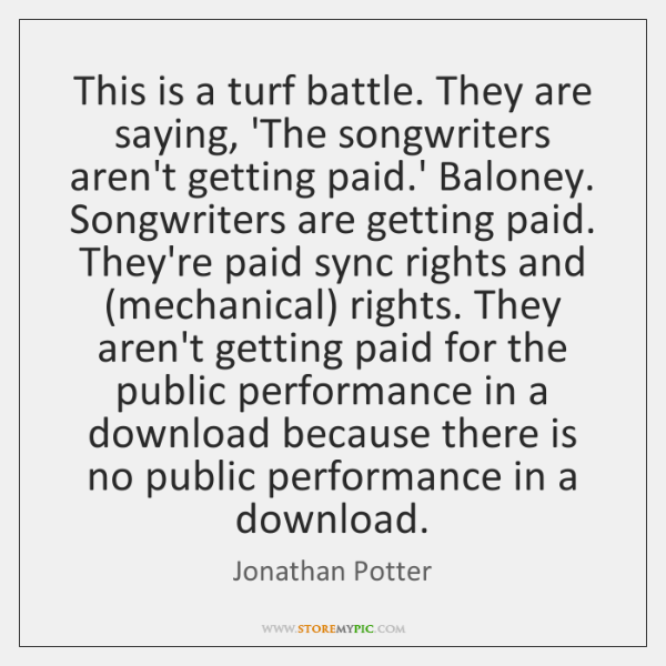 This is a turf battle. They are saying, 'The songwriters aren't getting ...