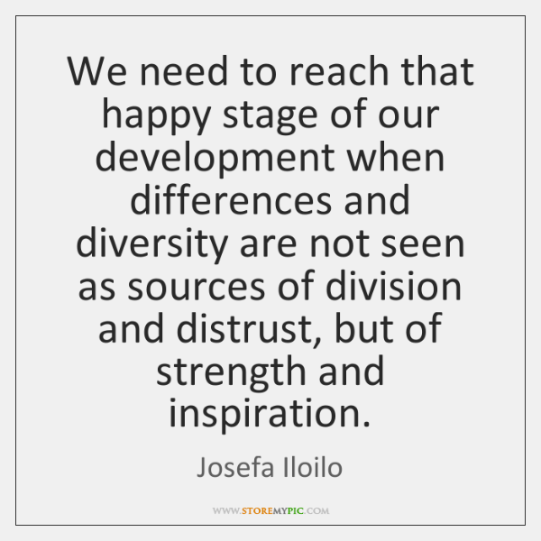 We need to reach that happy stage of our development when differences ...