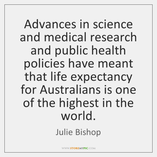 Advances in science and medical research and public health policies have meant ...