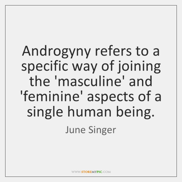 Androgyny refers to a specific way of joining the 'masculine' and 'feminine' ...