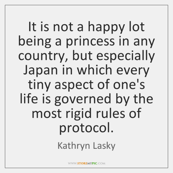 It is not a happy lot being a princess in any country, ...