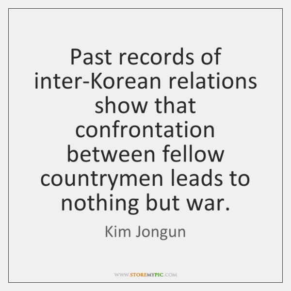 Past records of inter-Korean relations show that confrontation between fellow countrymen leads ...