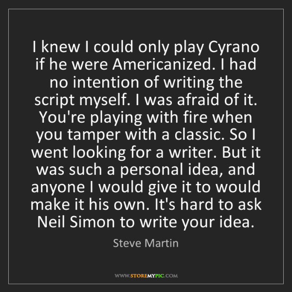 Steve Martin: I knew I could only play Cyrano if he were Americanized....