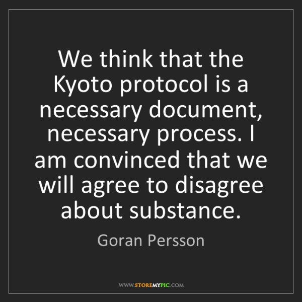 Goran Persson: We think that the Kyoto protocol is a necessary document,...