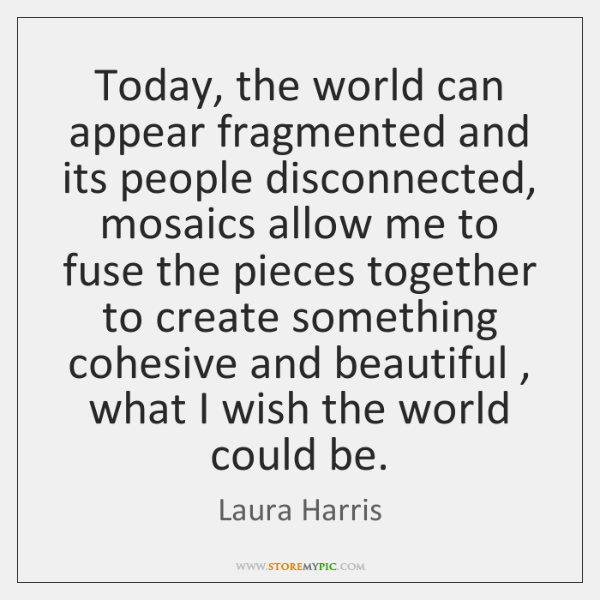 Today, the world can appear fragmented and its people disconnected, mosaics allow ...