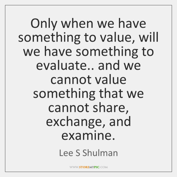 Only when we have something to value, will we have something to ...