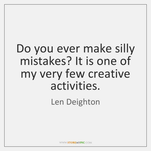 Do you ever make silly mistakes? It is one of my very ...