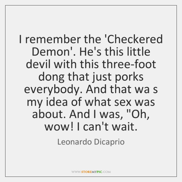I remember the 'Checkered Demon'. He's this little devil with this three-foot ...