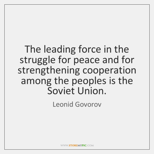 The leading force in the struggle for peace and for strengthening cooperation ...