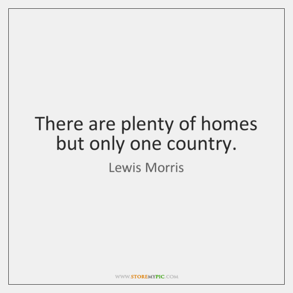 There are plenty of homes but only one country.