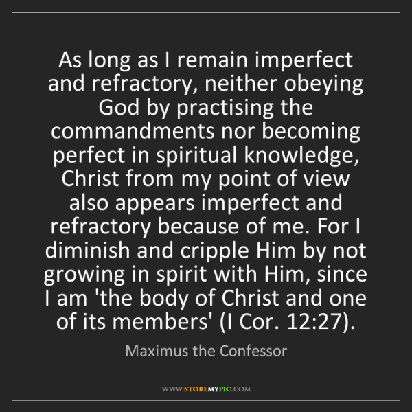 Maximus the Confessor: As long as I remain imperfect and refractory, neither...