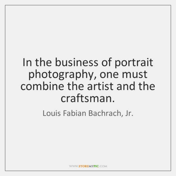 In the business of portrait photography, one must combine the artist and ...