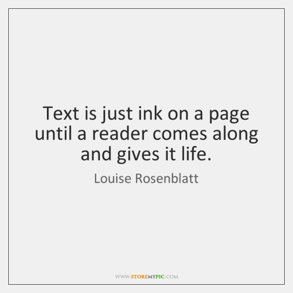 Text is just ink on a page until a reader comes along ...