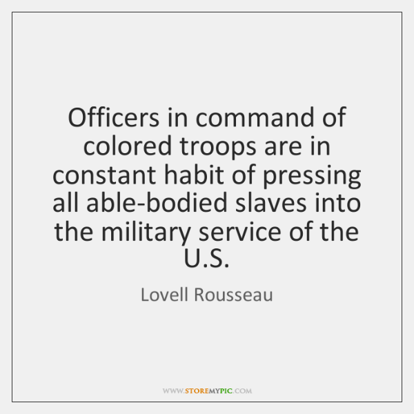 Officers in command of colored troops are in constant habit of pressing ...