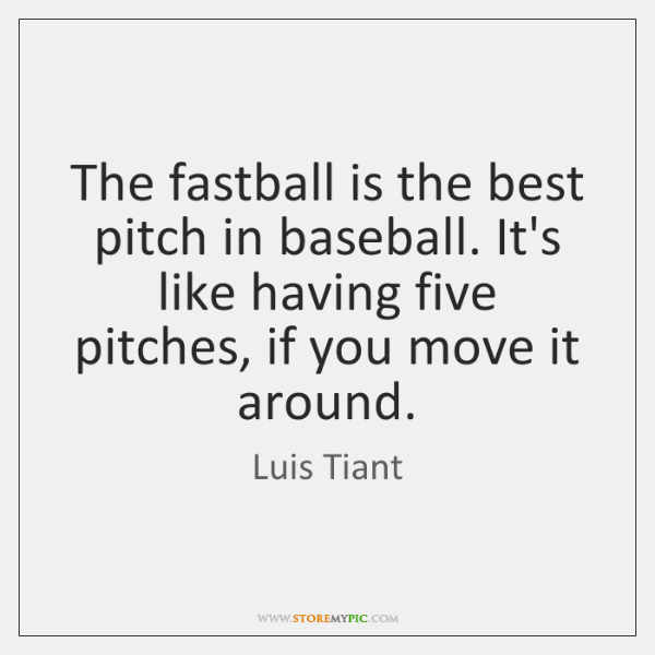 The fastball is the best pitch in baseball. It's like having five ...
