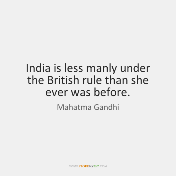 India is less manly under the British rule than she ever was ...