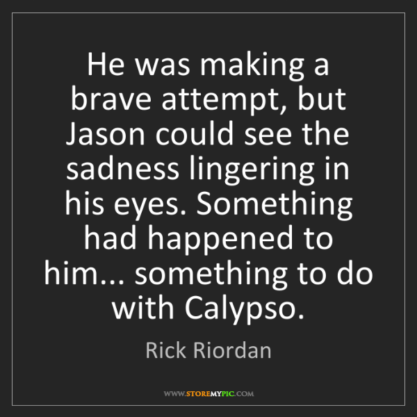 Rick Riordan: He was making a brave attempt, but Jason could see the...