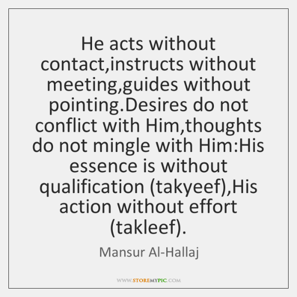 He acts without contact,instructs without meeting,guides without pointing.Desires do ...