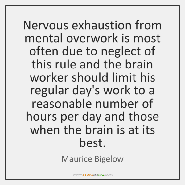 Nervous exhaustion from mental overwork is most often due to neglect of ...
