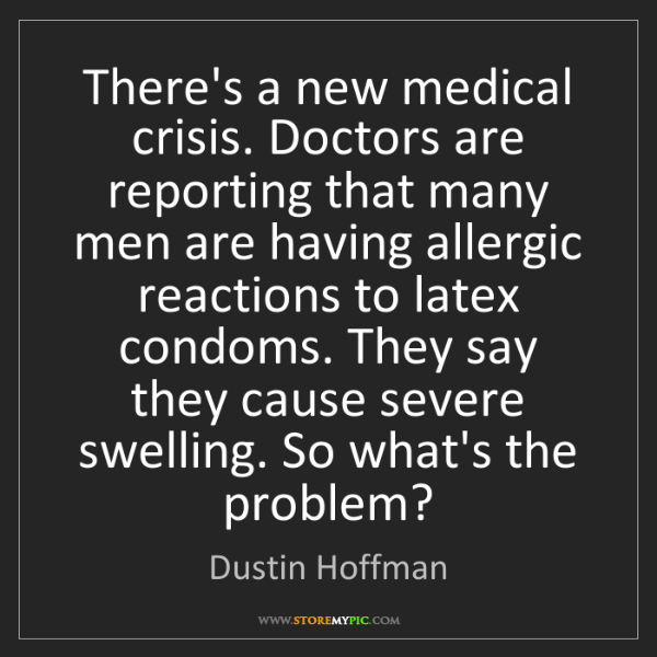 Dustin Hoffman: There's a new medical crisis. Doctors are reporting that...